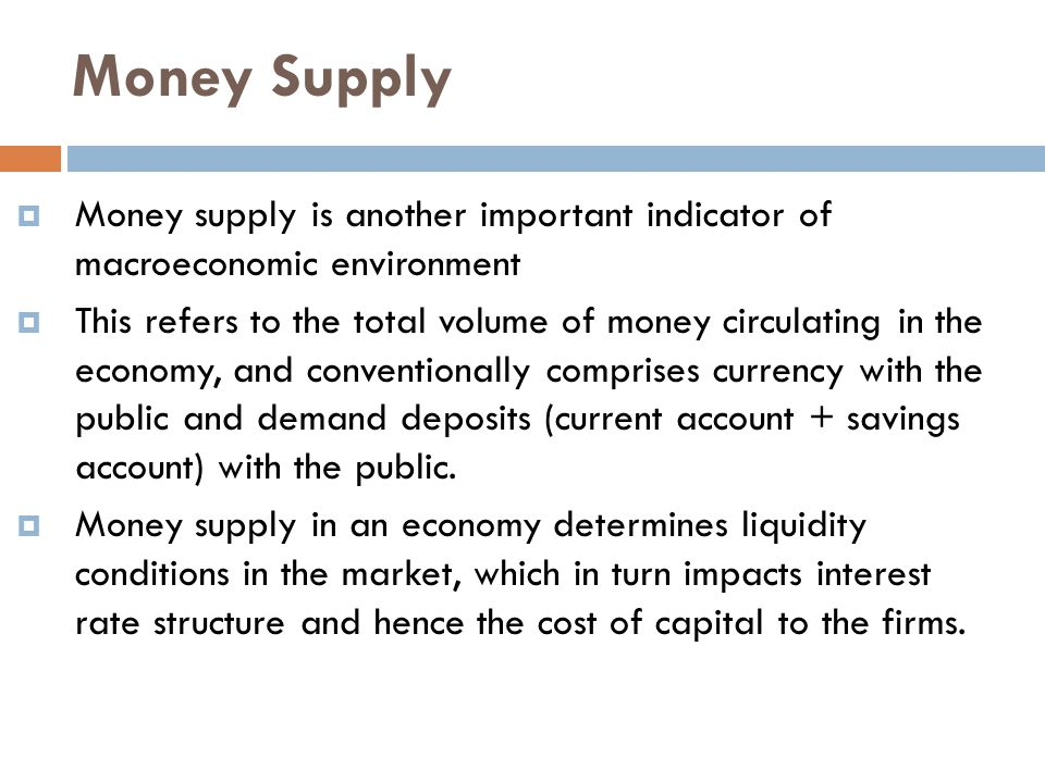 Money Supply Money supply is another important indicator of macroeconomic environment.