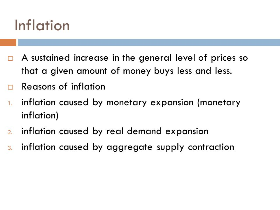 Inflation A sustained increase in the general level of prices so that a given amount of money buys less and less.