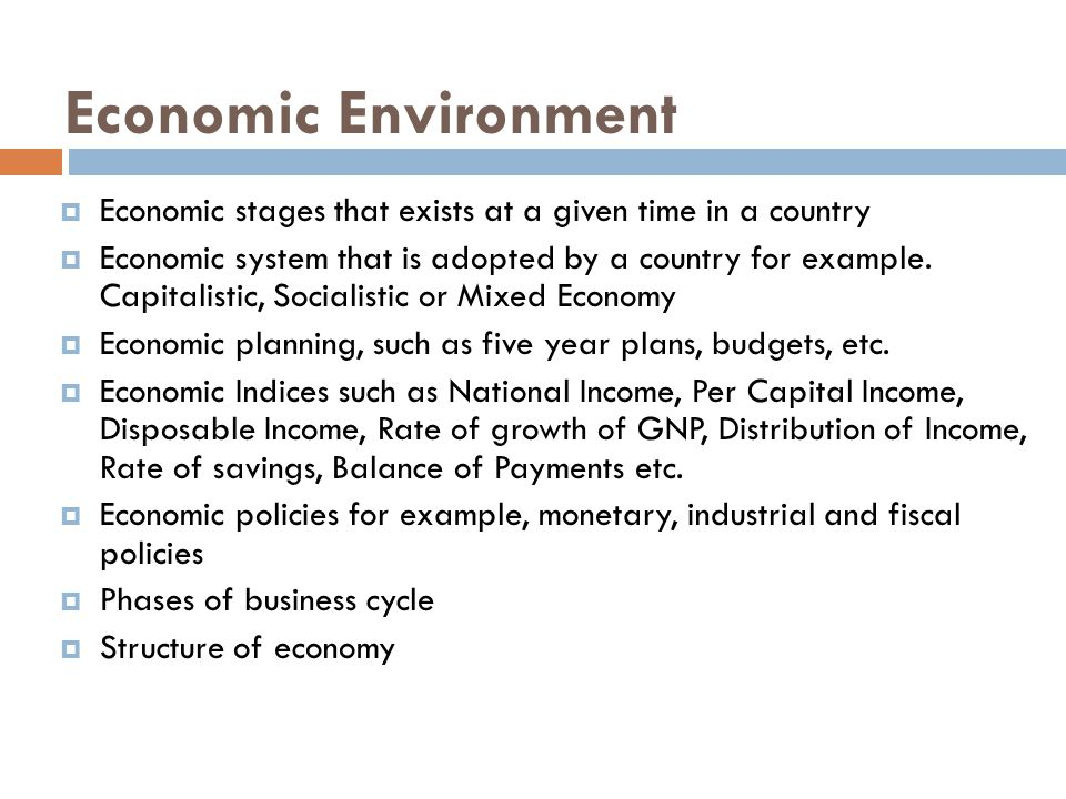 Economic Environment Economic stages that exists at a given time in a country.