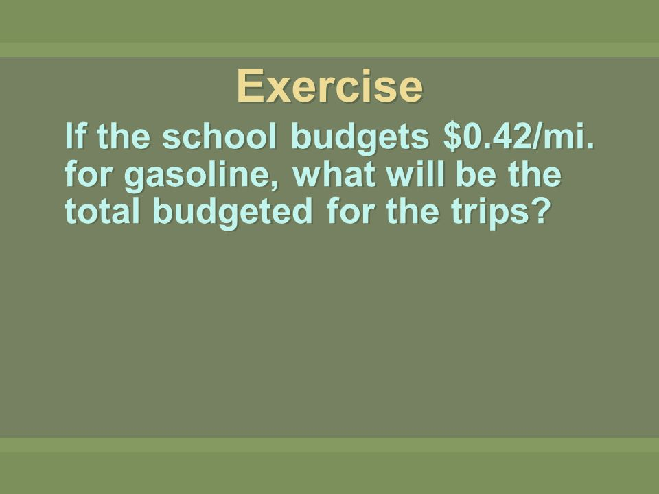 Exercise If the school budgets $0.42/mi.