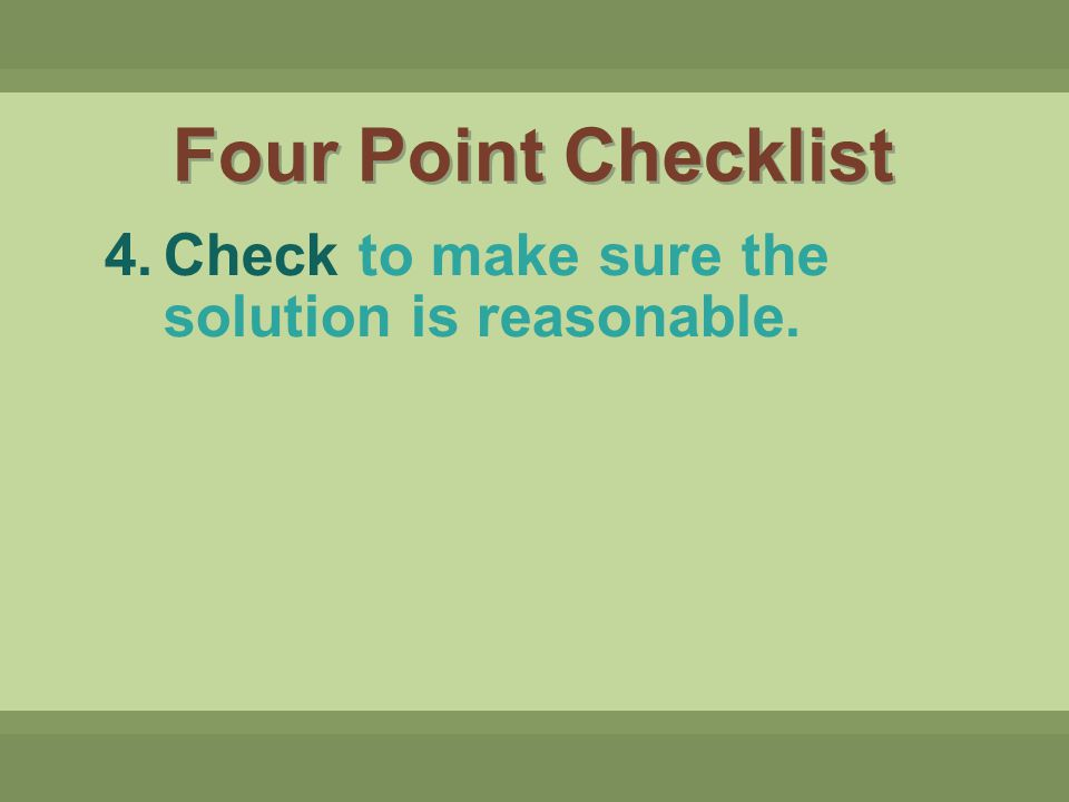 Four Point Checklist Check to make sure the solution is reasonable.