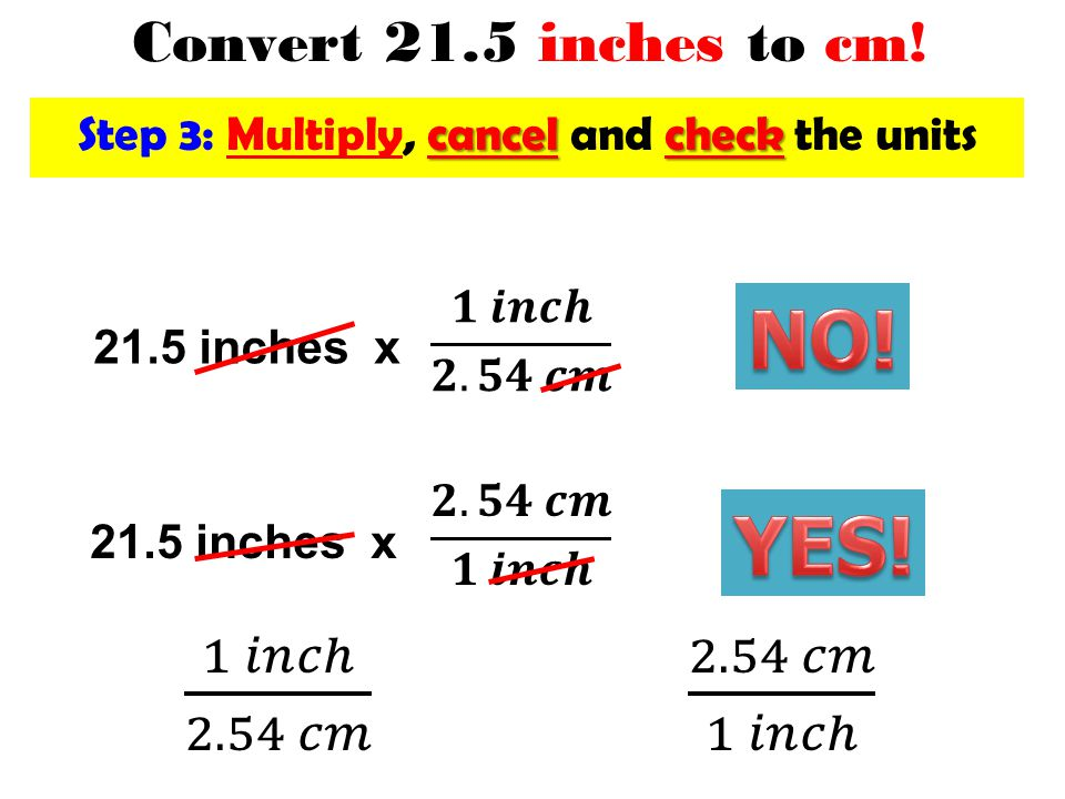 Step 3: Multiply, cancel and check the units