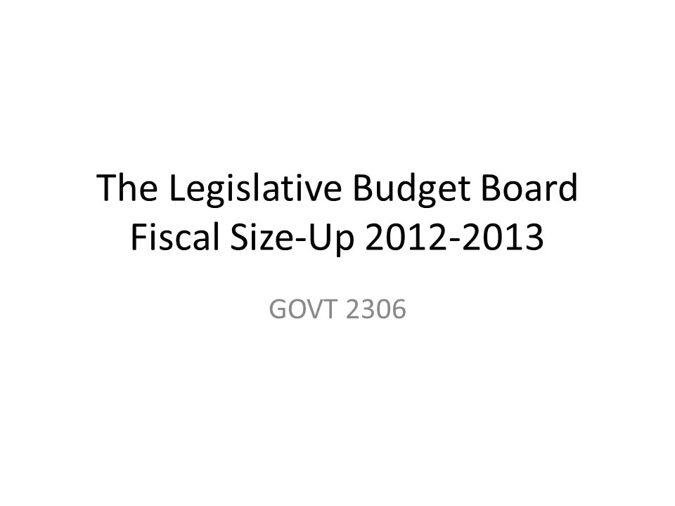 The Legislative Budget Board Fiscal Size-Up