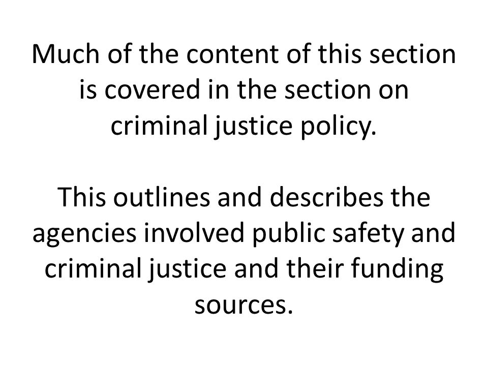Much of the content of this section is covered in the section on criminal justice policy.