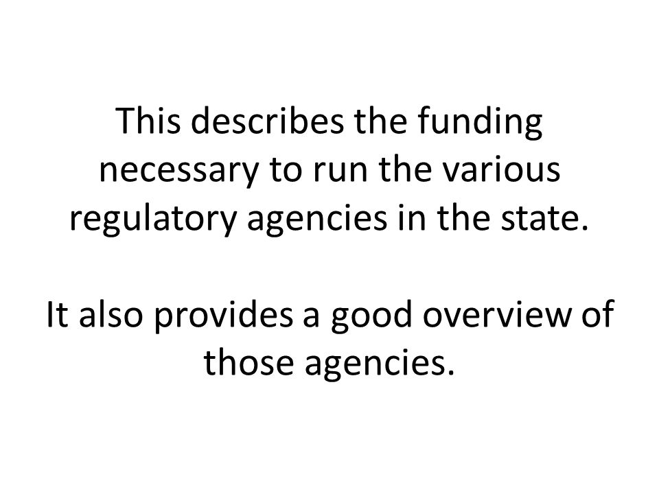 This describes the funding necessary to run the various regulatory agencies in the state.