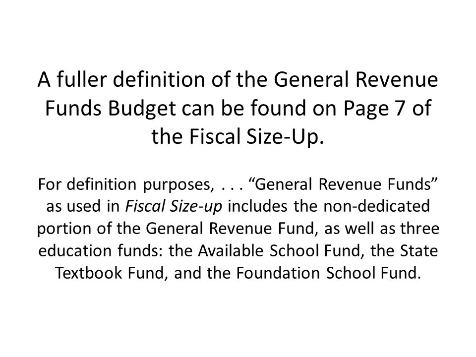 A fuller definition of the General Revenue Funds Budget can be found on Page 7 of the Fiscal Size-Up.