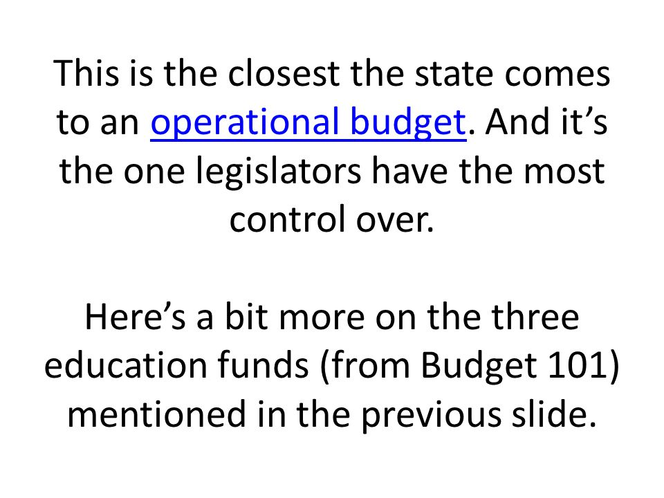 This is the closest the state comes to an operational budget