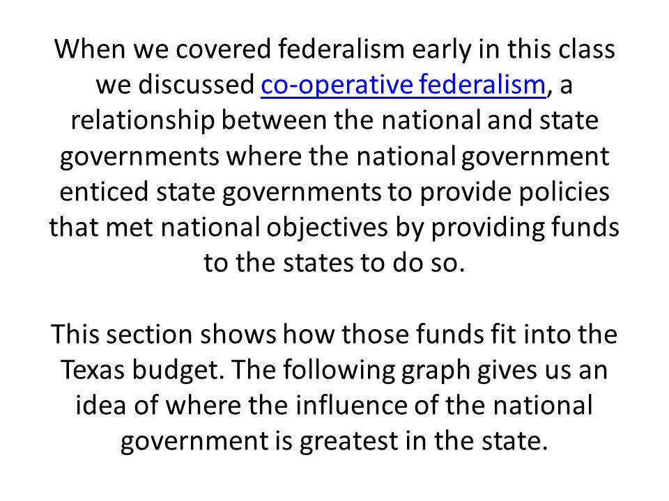 When we covered federalism early in this class we discussed co-operative federalism, a relationship between the national and state governments where the national government enticed state governments to provide policies that met national objectives by providing funds to the states to do so.