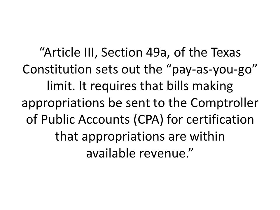 Article III, Section 49a, of the Texas Constitution sets out the pay-as-you-go limit.
