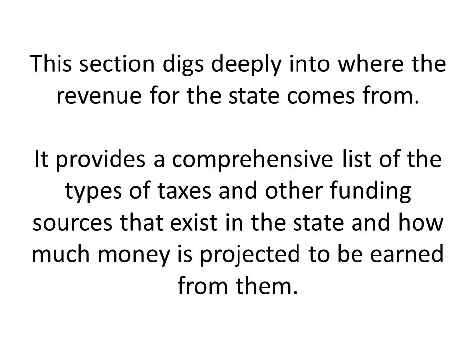 This section digs deeply into where the revenue for the state comes from.