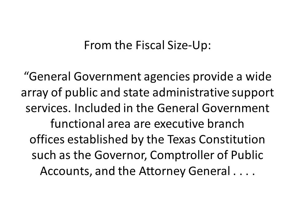 From the Fiscal Size-Up: General Government agencies provide a wide array of public and state administrative support services.