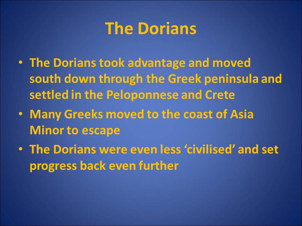 The Dorians The Dorians took advantage and moved south down through the Greek peninsula and settled in the Peloponnese and Crete.