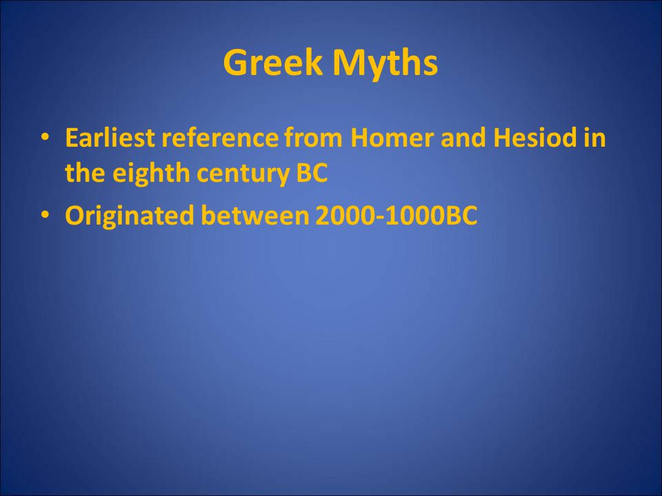 Greek Myths Earliest reference from Homer and Hesiod in the eighth century BC.