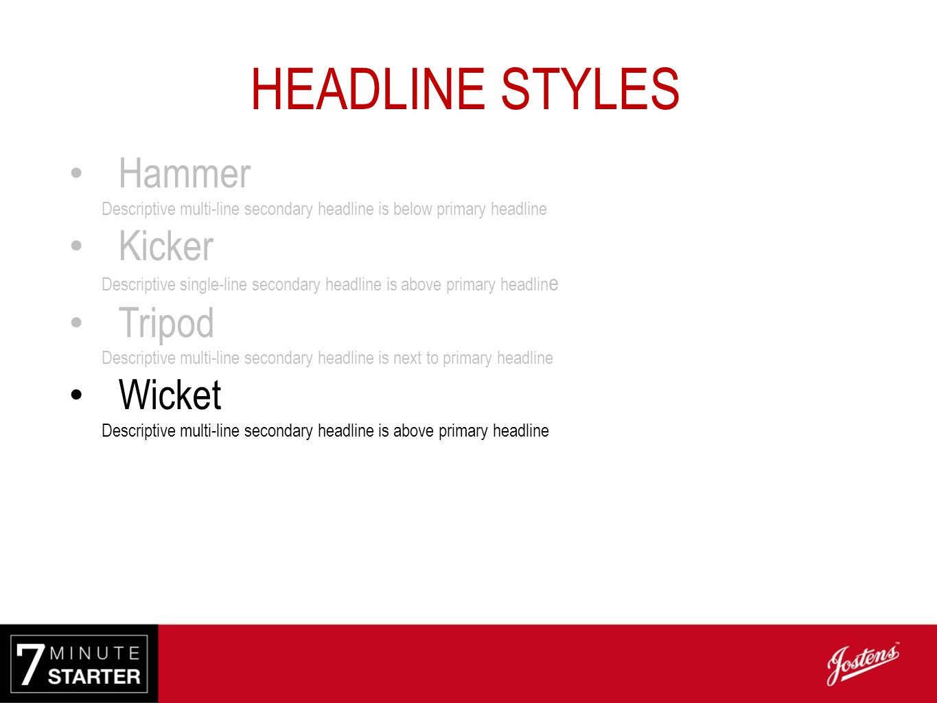 HEADLINE STYLES Hammer Kicker Tripod Wicket