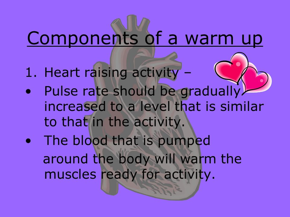 Components of a warm up Heart raising activity –