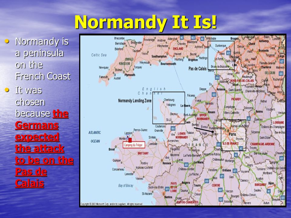 Normandy It Is! Normandy is a peninsula on the French Coast