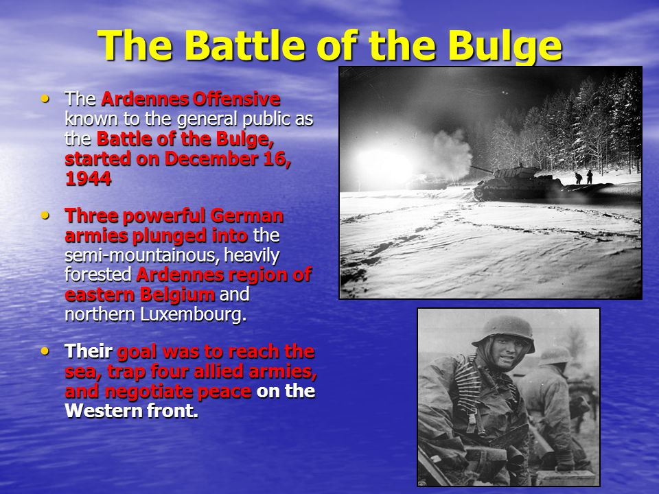 The Battle of the Bulge The Ardennes Offensive known to the general public as the Battle of the Bulge, started on December 16, 1944.
