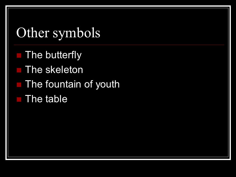 Other symbols The butterfly The skeleton The fountain of youth