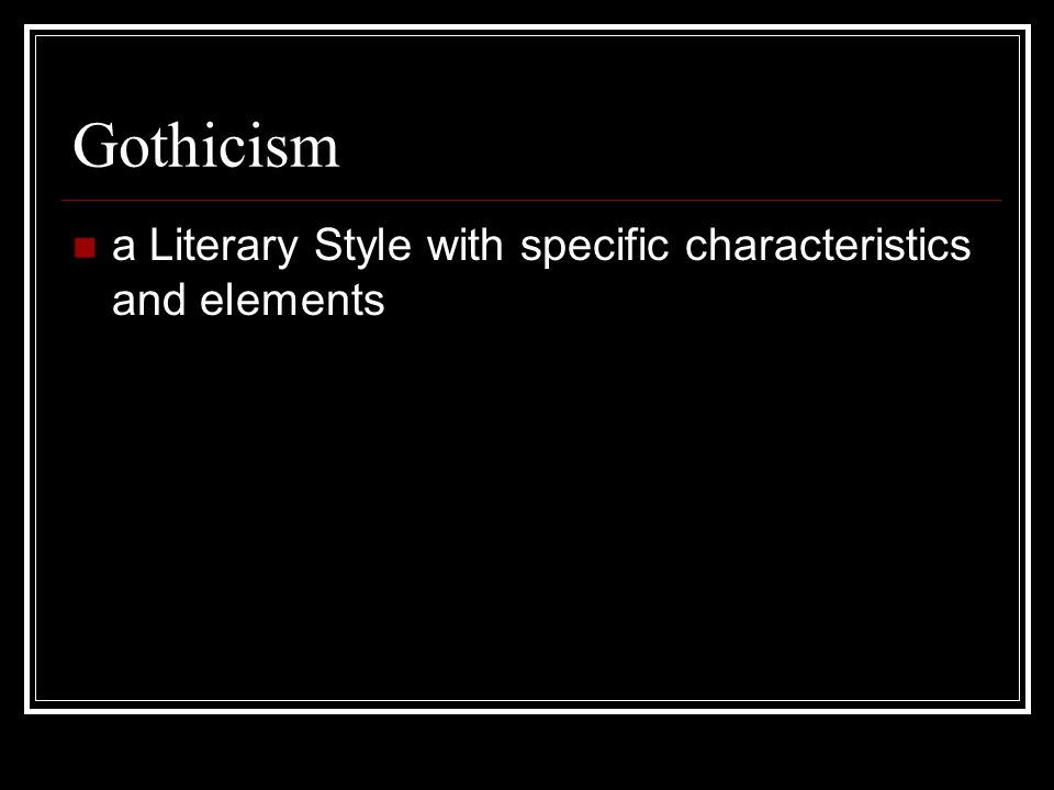 Gothicism a Literary Style with specific characteristics and elements
