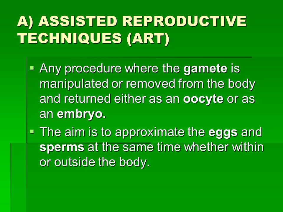 A) ASSISTED REPRODUCTIVE TECHNIQUES (ART)