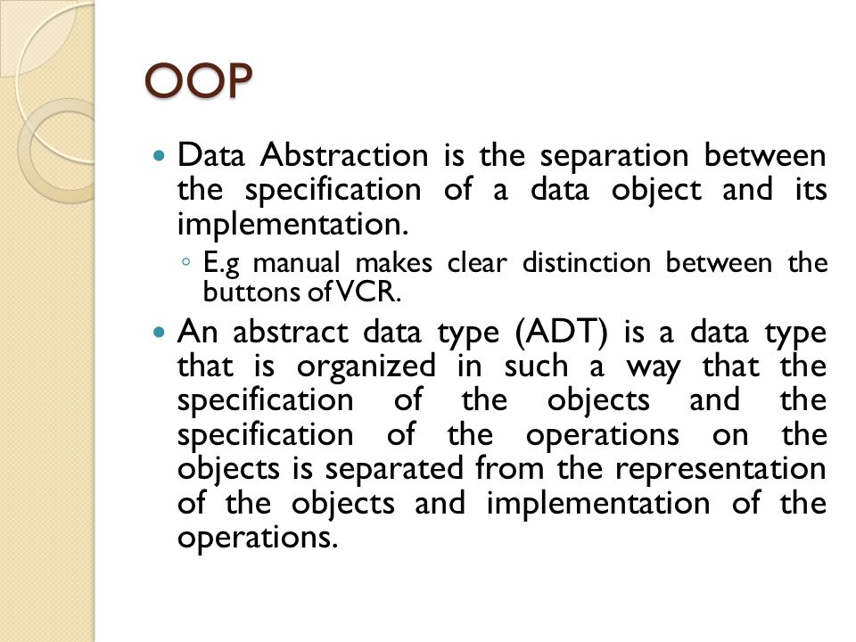 OOP Data Abstraction is the separation between the specification of a data object and its implementation.