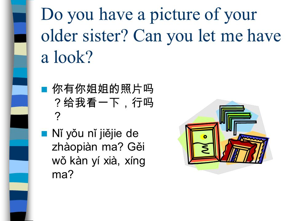 Do you have a picture of your older sister Can you let me have a look