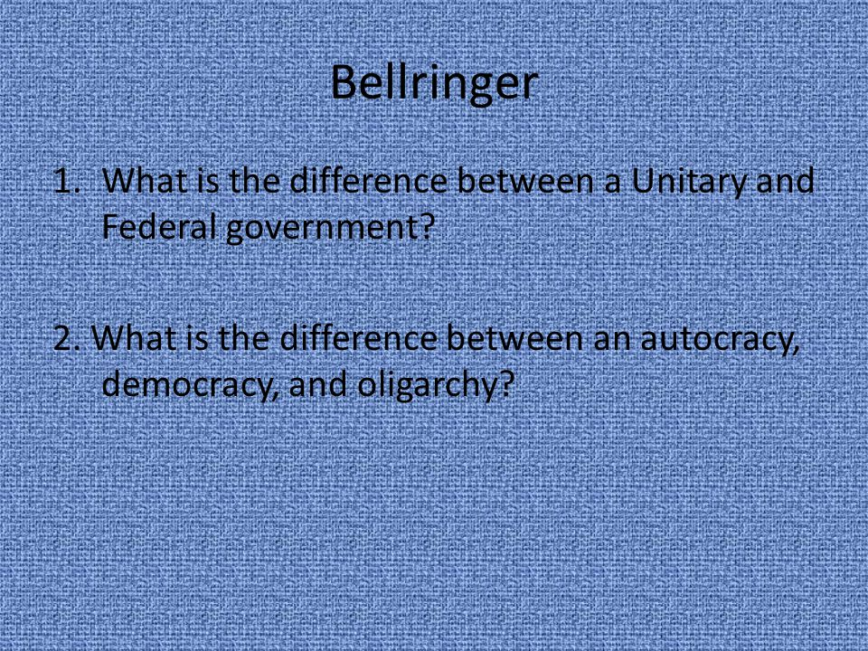 Bellringer What is the difference between a Unitary and Federal government