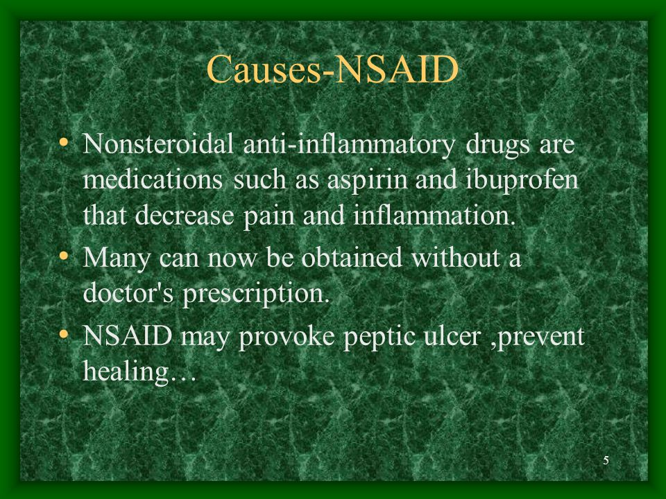 Causes-NSAID Nonsteroidal anti-inflammatory drugs are medications such as aspirin and ibuprofen that decrease pain and inflammation.