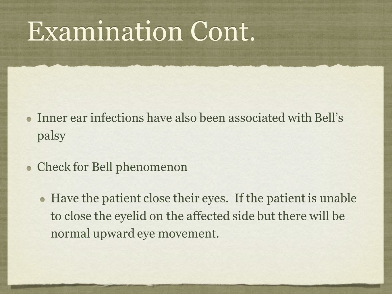 Examination Cont. Inner ear infections have also been associated with Bell's palsy. Check for Bell phenomenon.