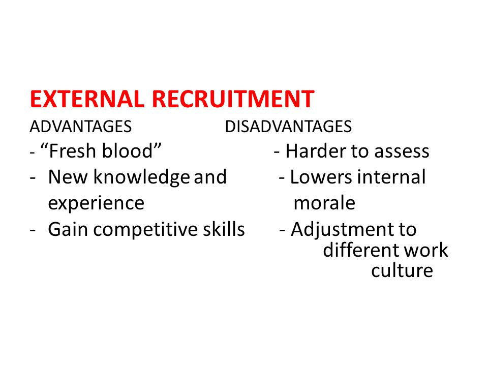 EXTERNAL RECRUITMENT New knowledge and - Lowers internal