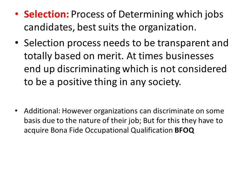 Selection: Process of Determining which jobs candidates, best suits the organization.