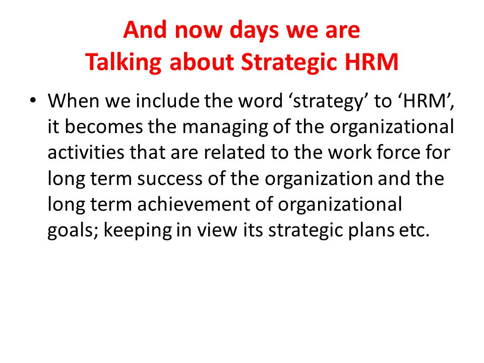 And now days we are Talking about Strategic HRM
