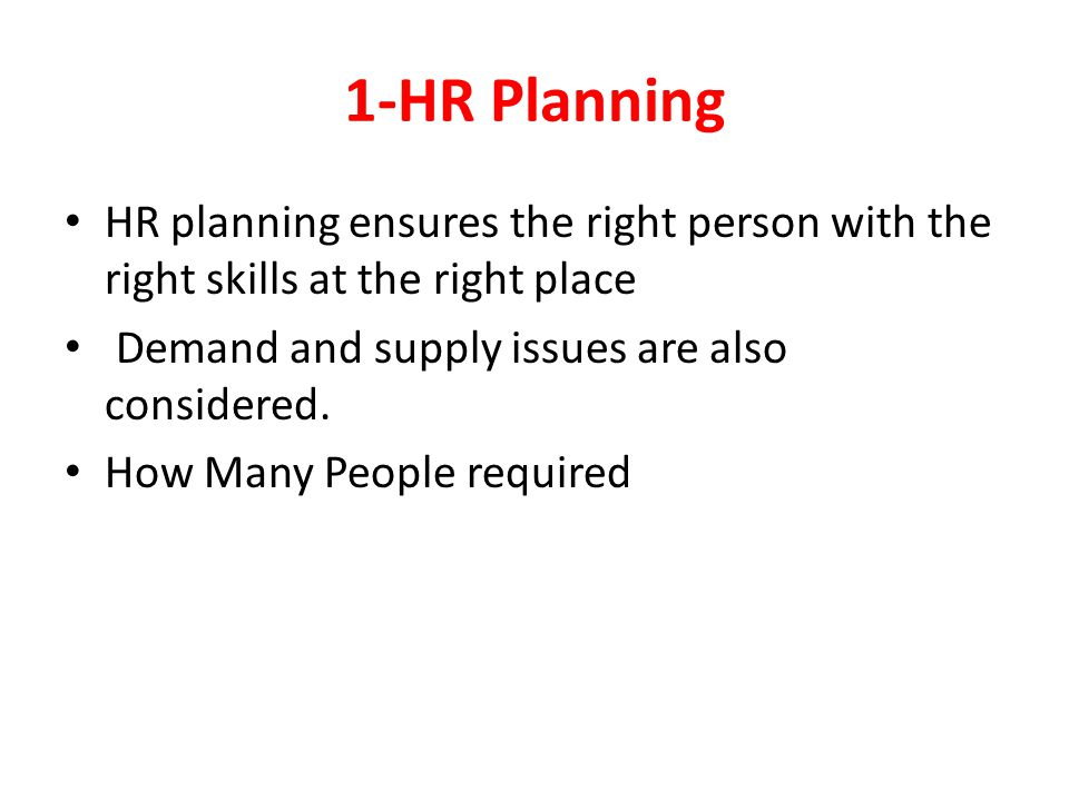 1-HR Planning HR planning ensures the right person with the right skills at the right place. Demand and supply issues are also considered.