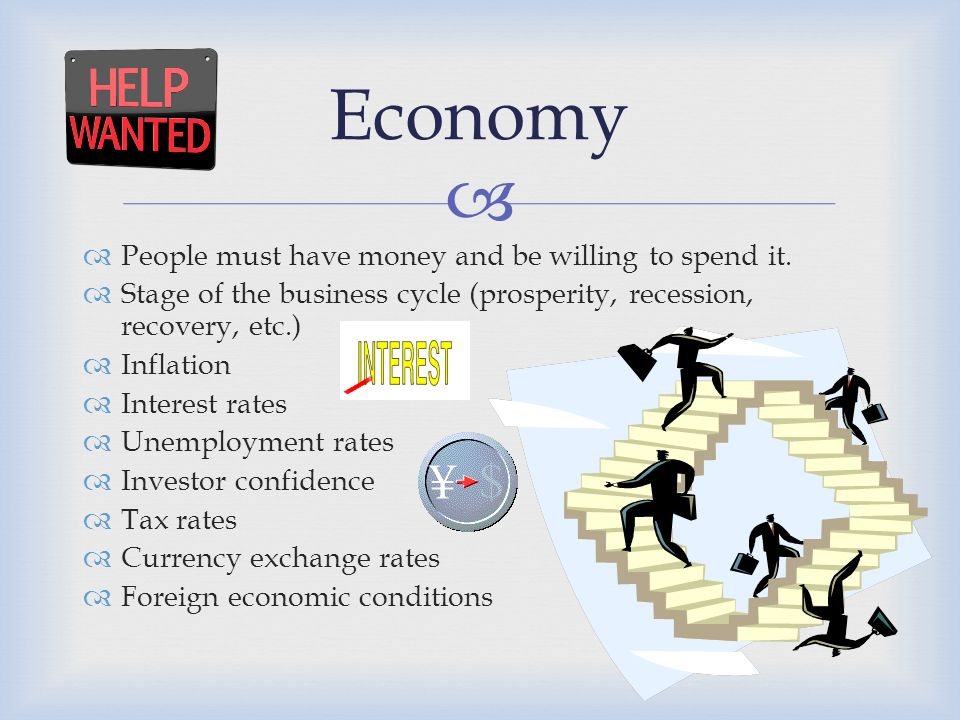 Economy People must have money and be willing to spend it.