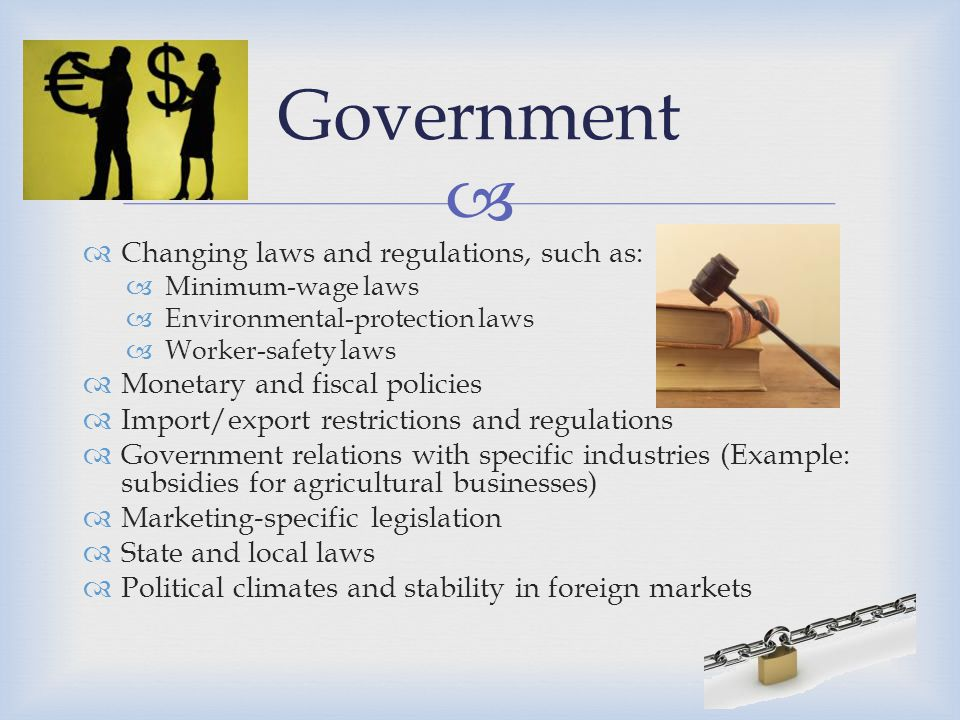Government Changing laws and regulations, such as: