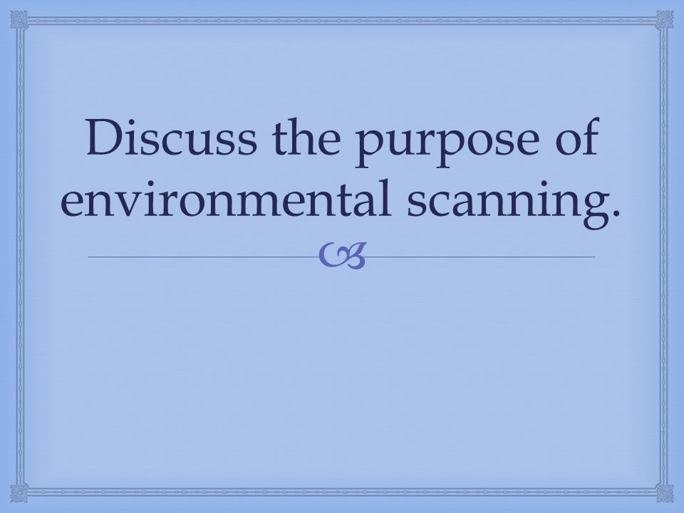 Discuss the purpose of environmental scanning.