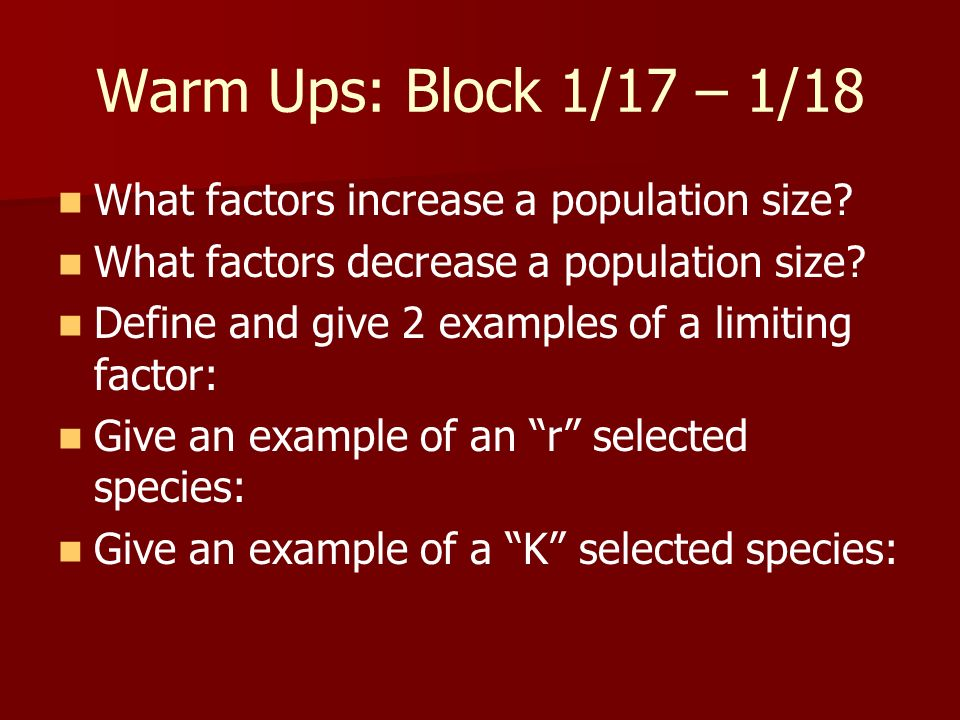 Warm Ups: Block 1/17 – 1/18 What factors increase a population size