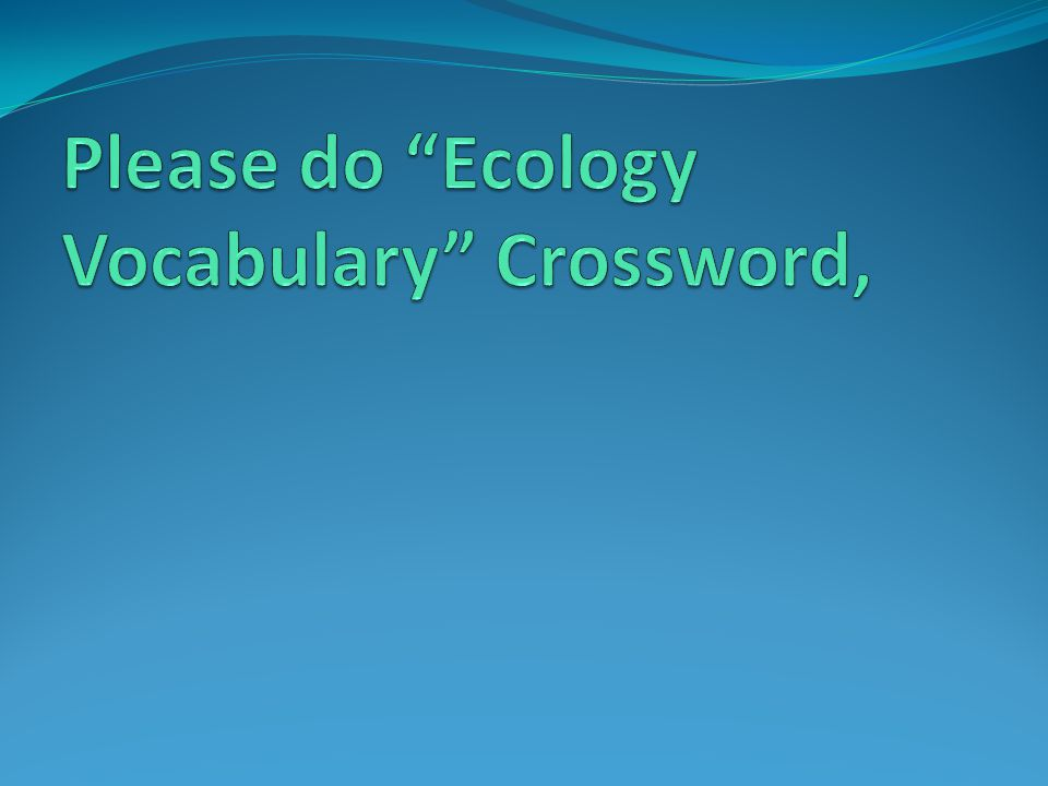 Please do Ecology Vocabulary Crossword,