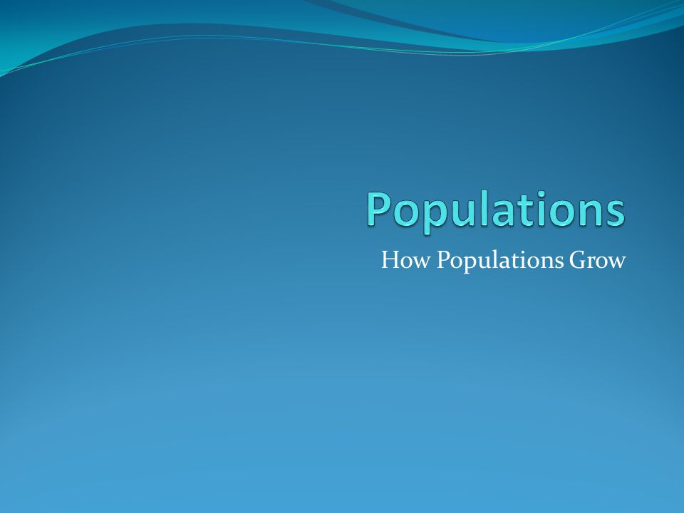 Populations How Populations Grow