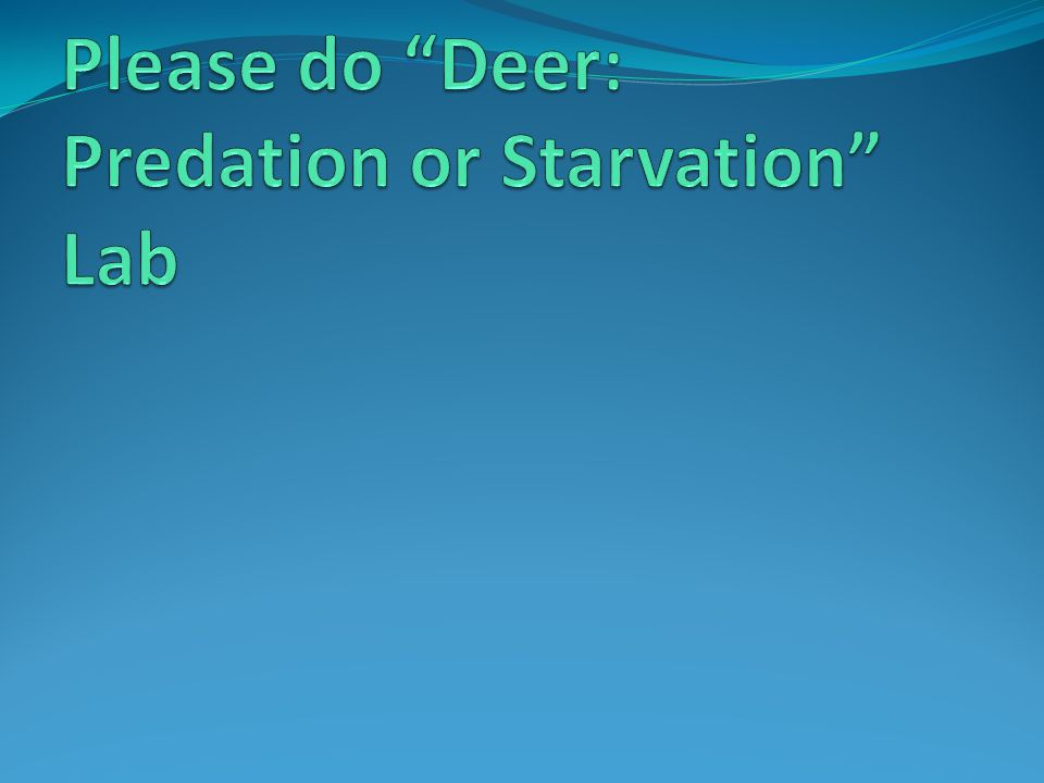 Please do Deer: Predation or Starvation Lab