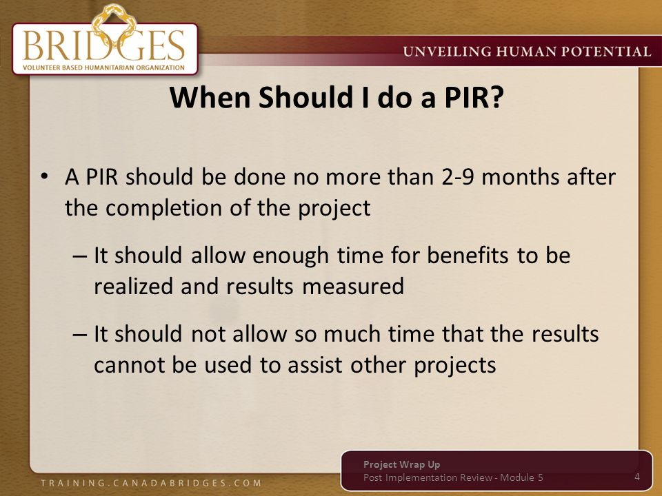 When Should I do a PIR A PIR should be done no more than 2-9 months after the completion of the project.