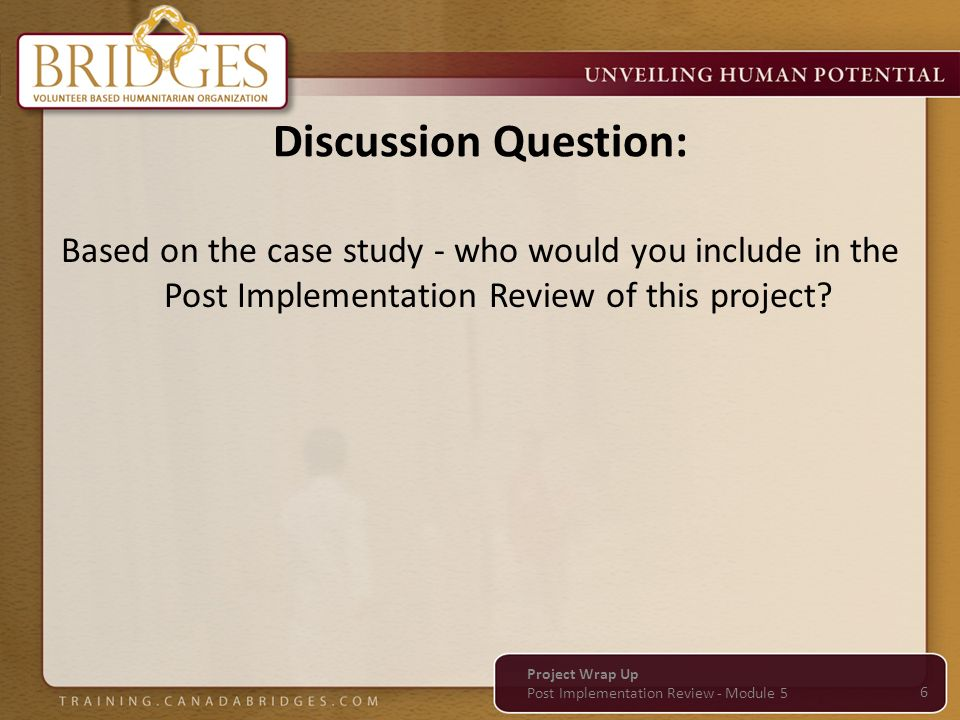 Discussion Question: Based on the case study - who would you include in the Post Implementation Review of this project