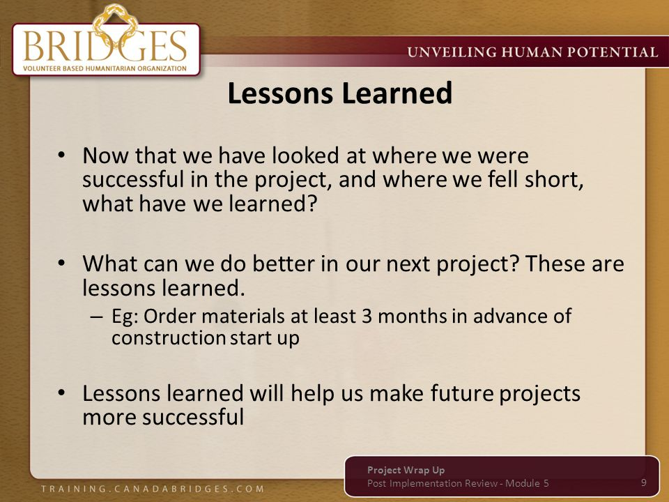Lessons Learned Now that we have looked at where we were successful in the project, and where we fell short, what have we learned