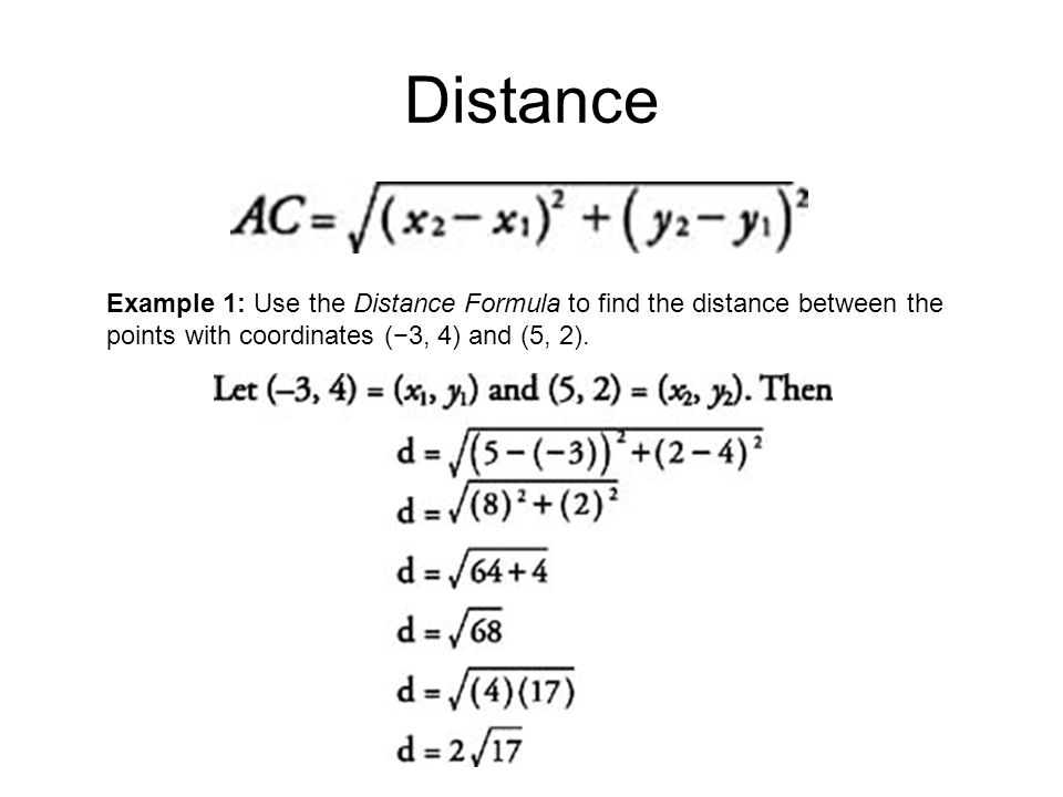 Distance Example 1: Use the Distance Formula to find the distance between the points with coordinates (−3, 4) and (5, 2).