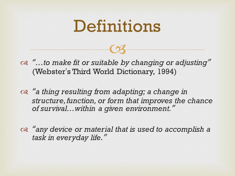 Definitions …to make fit or suitable by changing or adjusting (Webster's Third World Dictionary, 1994)