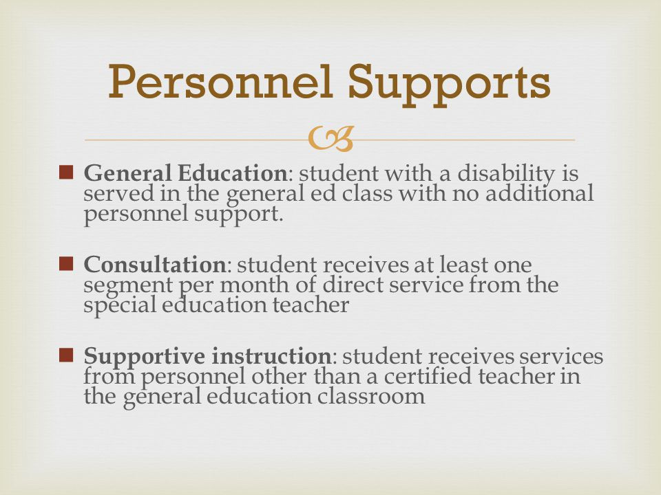 Personnel Supports General Education: student with a disability is served in the general ed class with no additional personnel support.