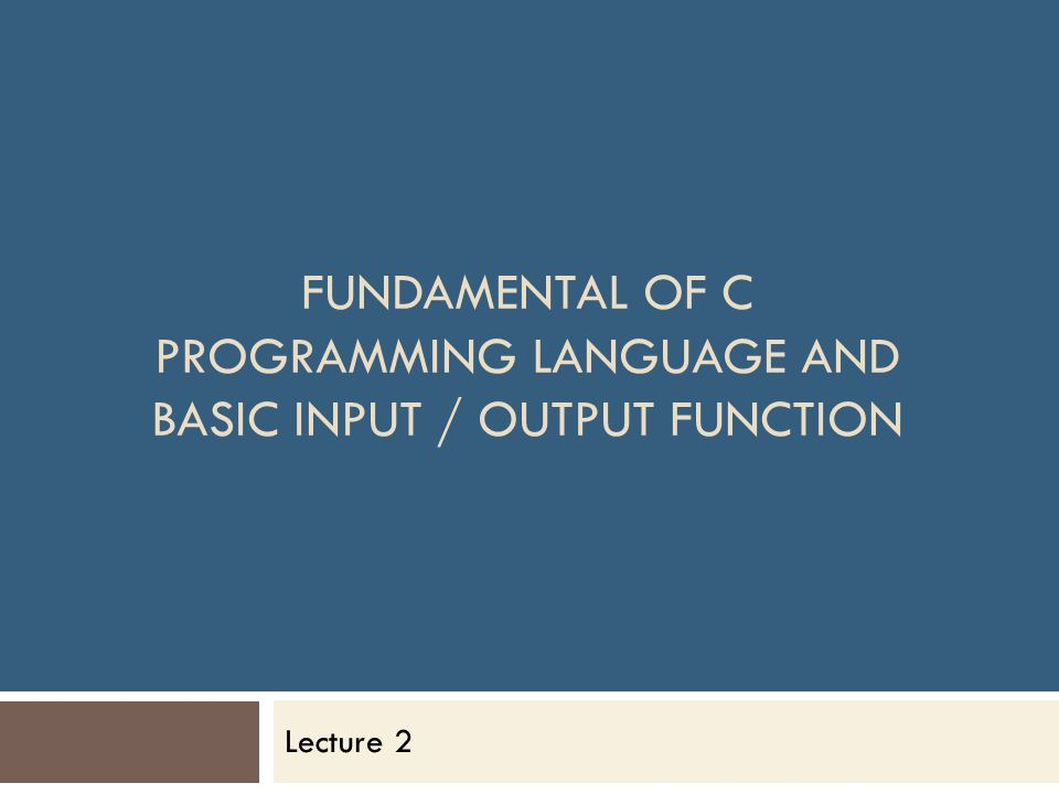 Fundamental of C Programming Language and Basic Input / Output Function