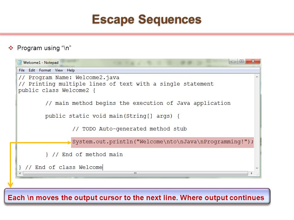 Escape Sequences Program using \n Each \n moves the output cursor to the next line.