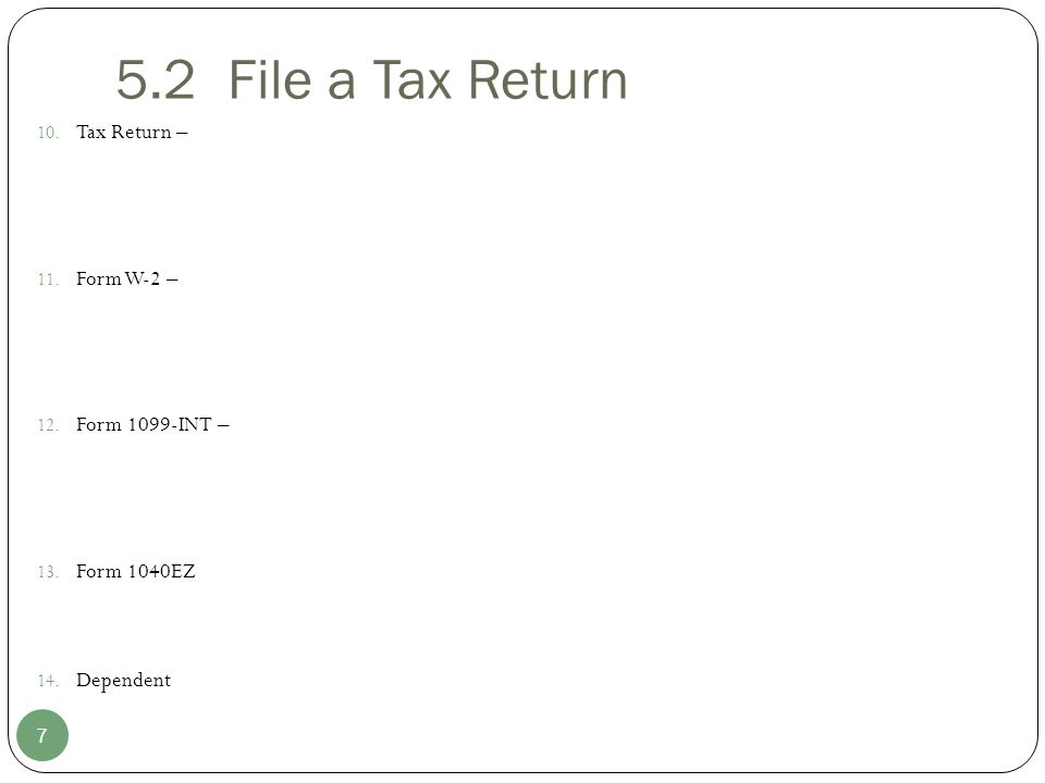 5.2 File a Tax Return Tax Return – Form W-2 – Form 1099-INT –