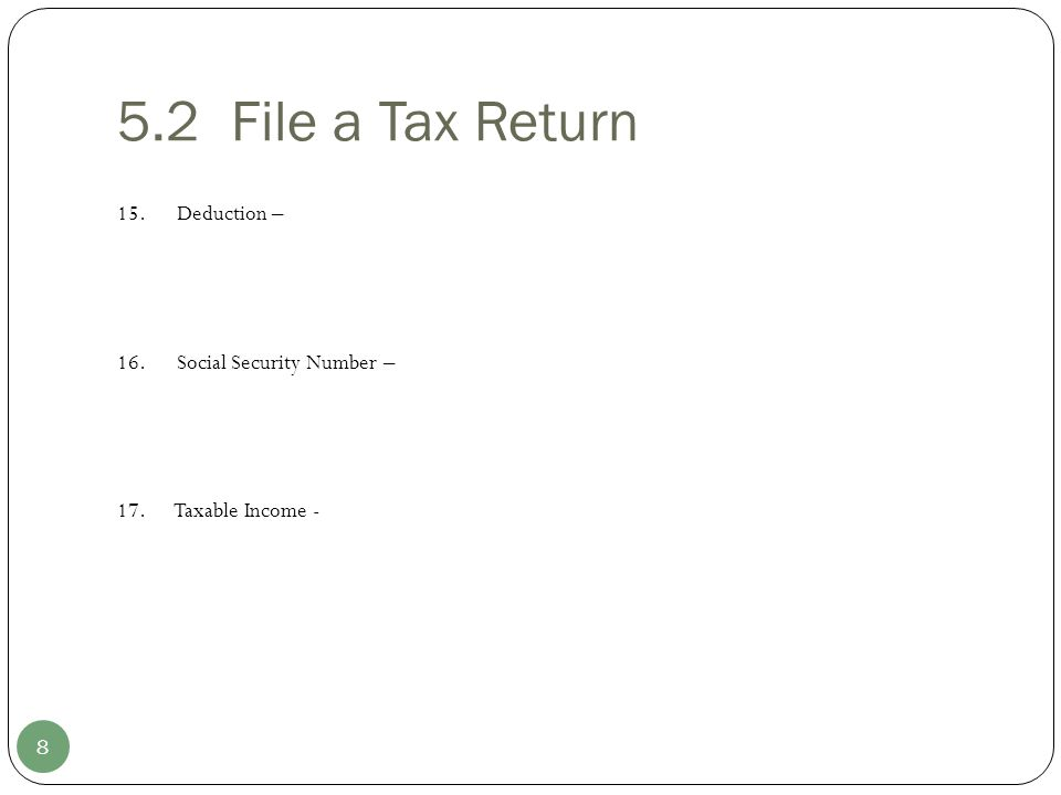 5.2 File a Tax Return 15. Deduction – 16. Social Security Number –